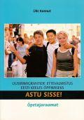 <dt>Pealkiri: </dt><dd> ASTU SISSE! Uusimmigrantide ettevalmistus eesti keeles õppimiseks. Õpetajaraamat</dd>